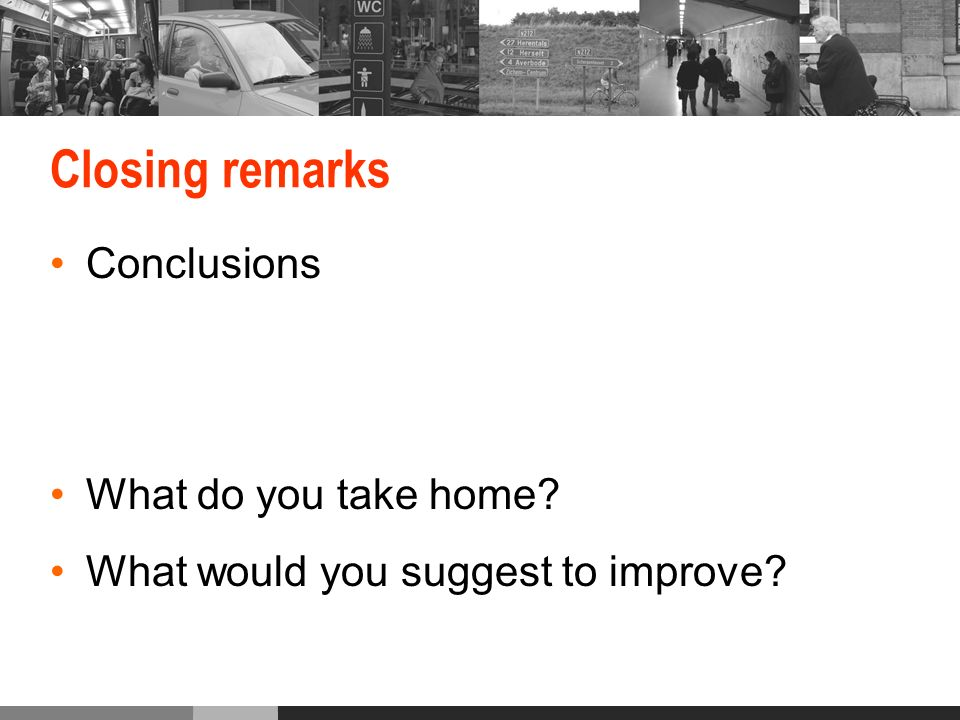 Closing remarks Conclusions What do you take home? What would you suggest to improve?