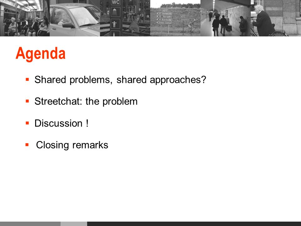 Agenda Shared problems, shared approaches Streetchat: the problem Discussion ! Closing remarks