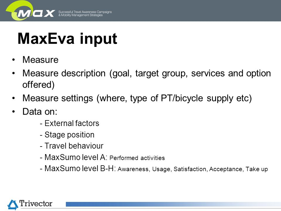 MaxEva input Measure Measure description (goal, target group, services and option offered) Measure settings (where, type of PT/bicycle supply etc) Dat
