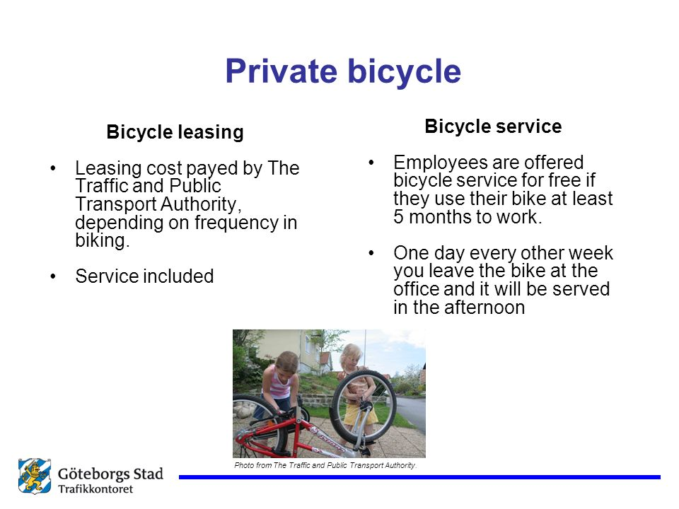Private bicycle Bicycle leasing Leasing cost payed by The Traffic and Public Transport Authority, depending on frequency in biking.