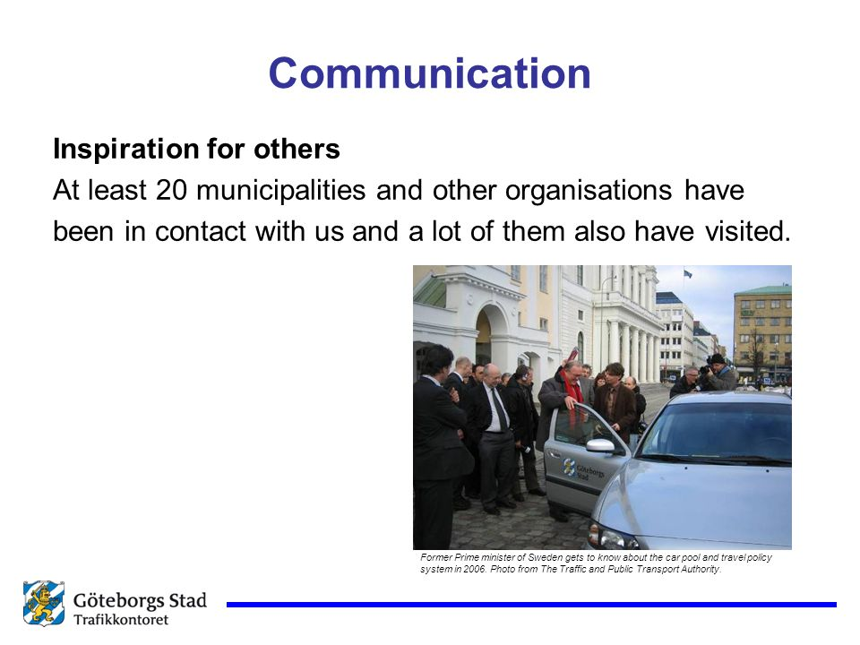 Communication Inspiration for others At least 20 municipalities and other organisations have been in contact with us and a lot of them also have visit