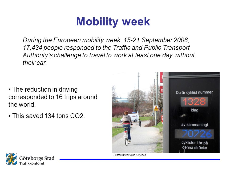 Mobility week Photographer: Klas Eriksson During the European mobility week, 15-21 September 2008, 17,434 people responded to the Traffic and Public Transport Authoritys challenge to travel to work at least one day without their car.