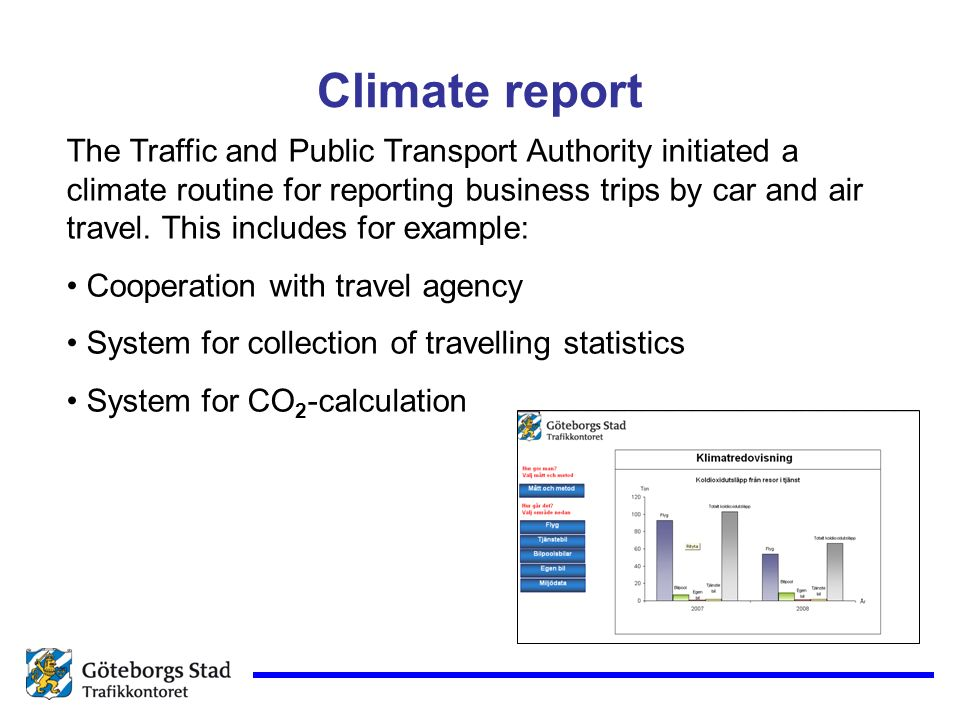 Climate report The Traffic and Public Transport Authority initiated a climate routine for reporting business trips by car and air travel. This include
