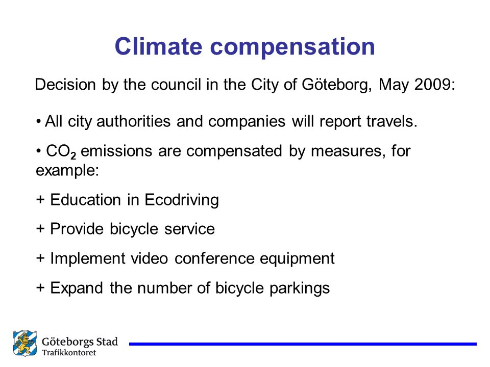 Climate compensation Decision by the council in the City of Göteborg, May 2009: All city authorities and companies will report travels.