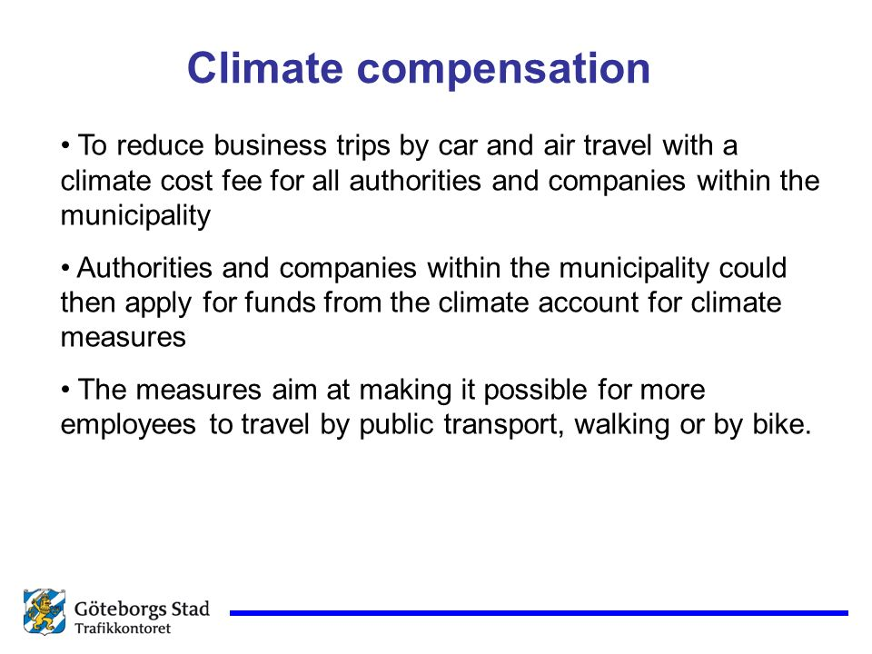 To reduce business trips by car and air travel with a climate cost fee for all authorities and companies within the municipality Authorities and companies within the municipality could then apply for funds from the climate account for climate measures The measures aim at making it possible for more employees to travel by public transport, walking or by bike.