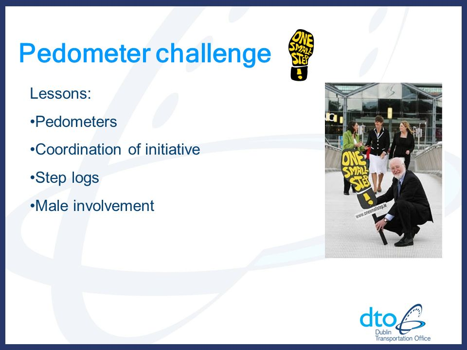 Pedometer challenge Lessons: Pedometers Coordination of initiative Step logs Male involvement
