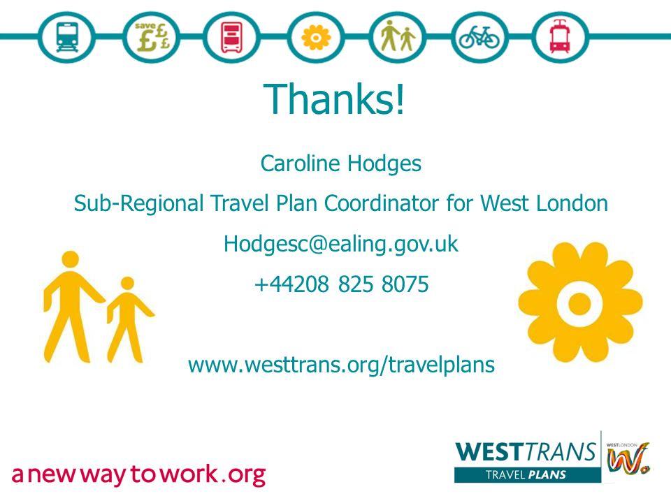 Thanks! Caroline Hodges Sub-Regional Travel Plan Coordinator for West London Hodgesc@ealing.gov.uk +44208 825 8075 www.westtrans.org/travelplans