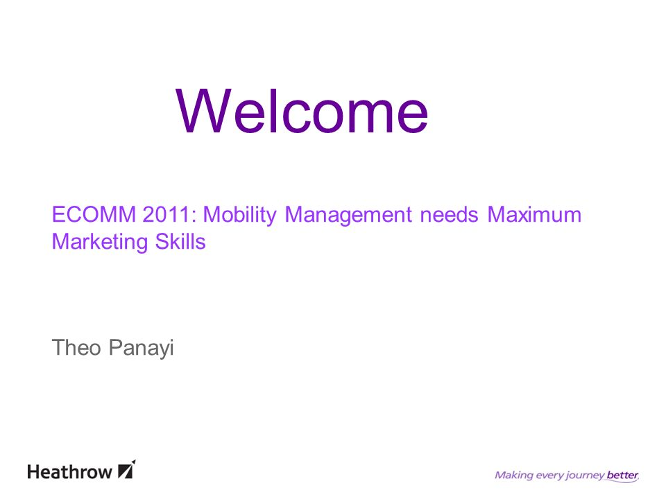 ECOMM 2011: Mobility Management needs Maximum Marketing Skills Theo Panayi Welcome