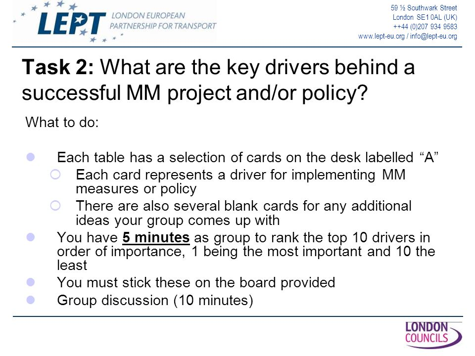 59 ½ Southwark Street London SE1 0AL (UK) ++44 (0)207 934 9583 www.lept-eu.org / info@lept-eu.org Task 2: What are the key drivers behind a successful MM project and/or policy.