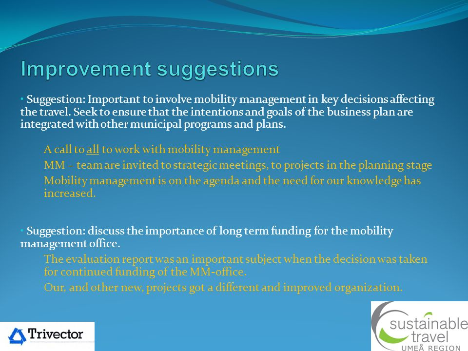 Suggestion: Important to involve mobility management in key decisions affecting the travel.
