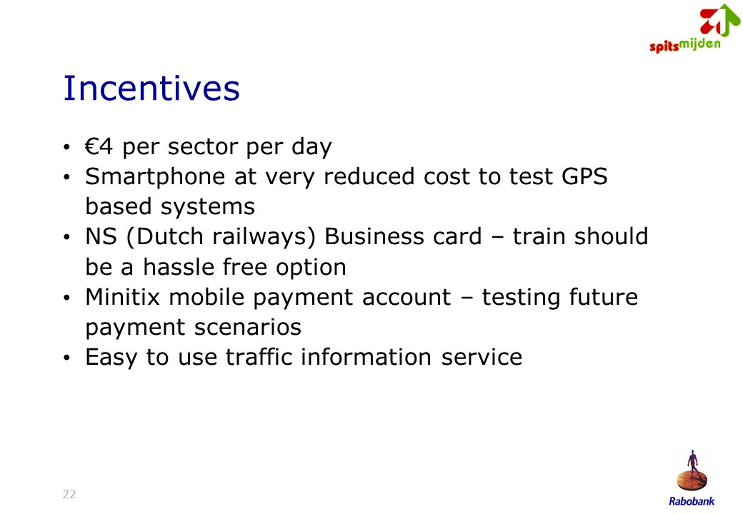 22 Incentives 4 per sector per day Smartphone at very reduced cost to test GPS based systems NS (Dutch railways) Business card – train should be a hassle free option Minitix mobile payment account – testing future payment scenarios Easy to use traffic information service