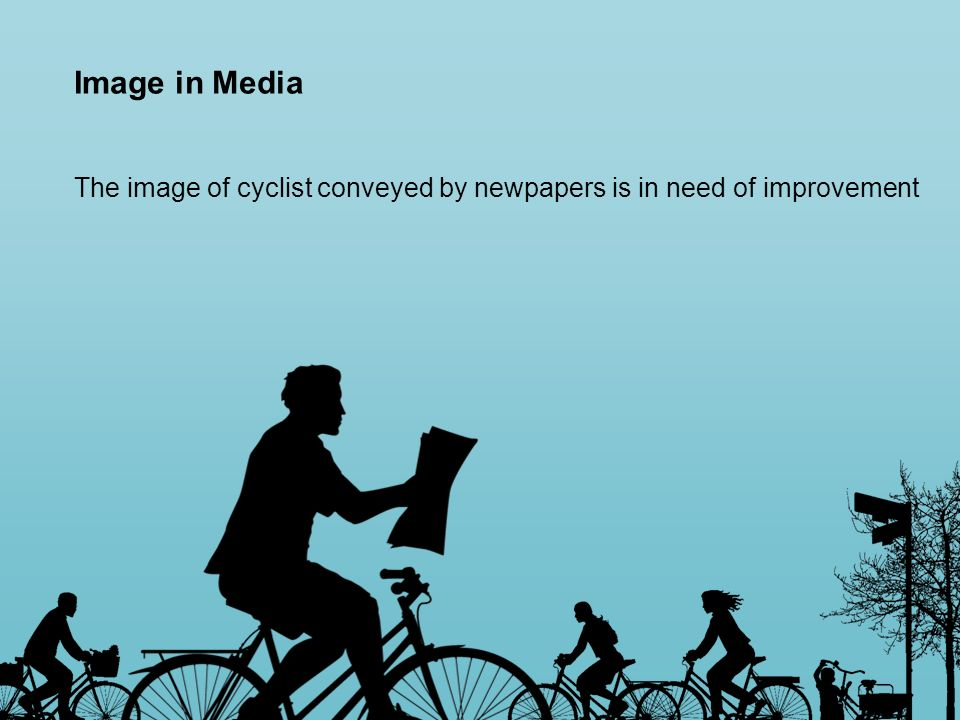 Image in Media The image of cyclist conveyed by newpapers is in need of improvement