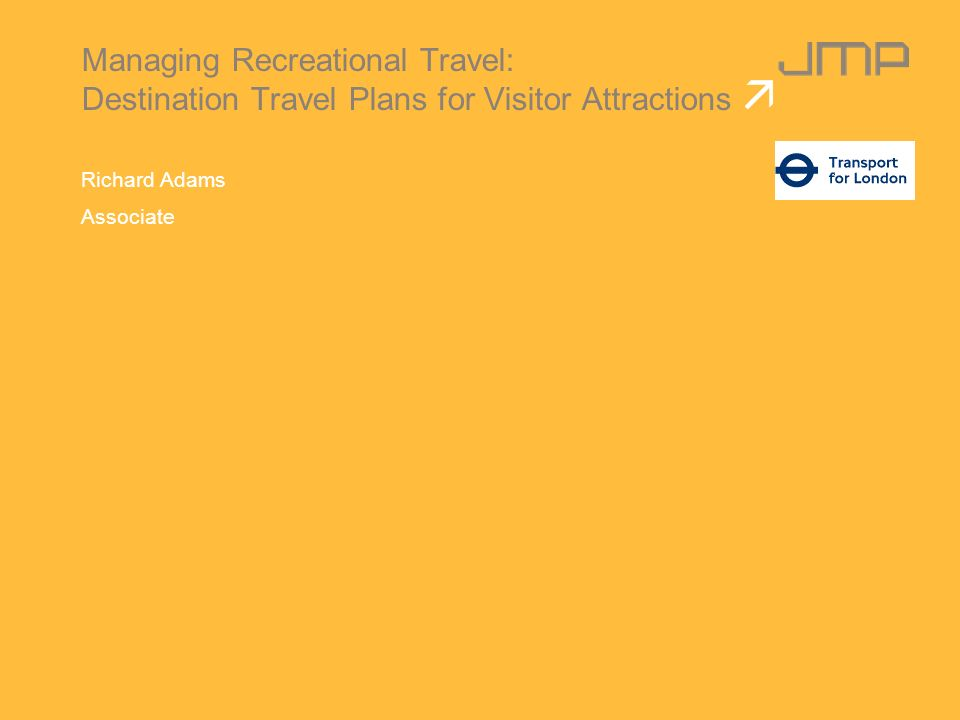 Managing Recreational Travel: Destination Travel Plans for Visitor Attractions Richard Adams Associate