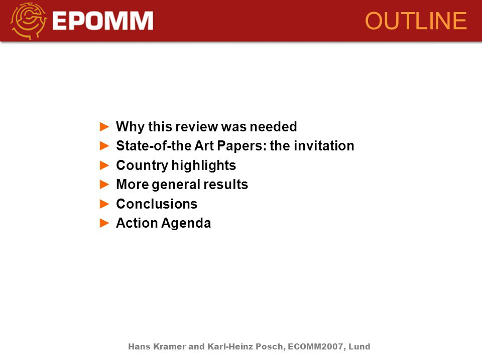 OUTLINE Why this review was needed State-of-the Art Papers: the invitation Country highlights More general results Conclusions Action Agenda Hans Kramer and Karl-Heinz Posch, ECOMM2007, Lund