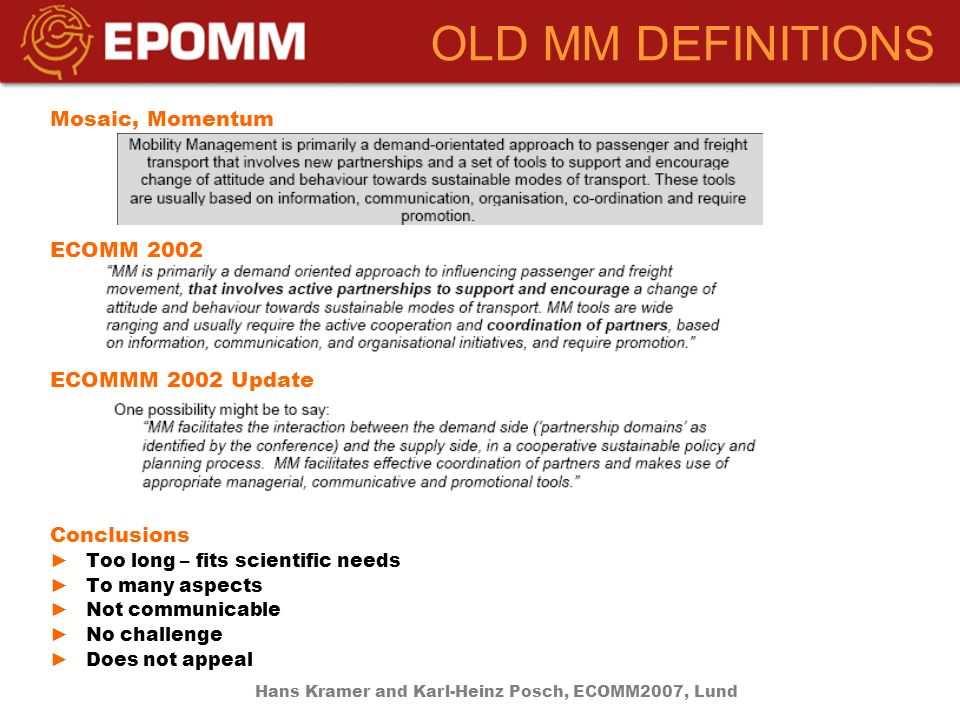 OLD MM DEFINITIONS Mosaic, Momentum ECOMM 2002 ECOMMM 2002 Update Conclusions Too long – fits scientific needs To many aspects Not communicable No challenge Does not appeal Hans Kramer and Karl-Heinz Posch, ECOMM2007, Lund