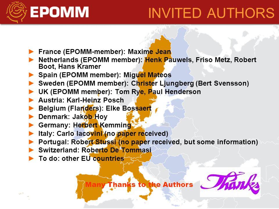 INVITED AUTHORS France (EPOMM-member): Maxime Jean Netherlands (EPOMM member): Henk Pauwels, Friso Metz, Robert Boot, Hans Kramer Spain (EPOMM member): Miguel Mateos Sweden (EPOMM member): Christer Ljungberg (Bert Svensson) UK (EPOMM member): Tom Rye, Paul Henderson Austria: Karl-Heinz Posch Belgium (Flanders): Elke Bossaert Denmark: Jakob Hoy Germany: Herbert Kemming Italy: Carlo Iacovini (no paper received) Portugal: Robert Stussi (no paper received, but some information) Switzerland: Roberto De Tommasi To do: other EU countries Many Thanks to the Authors