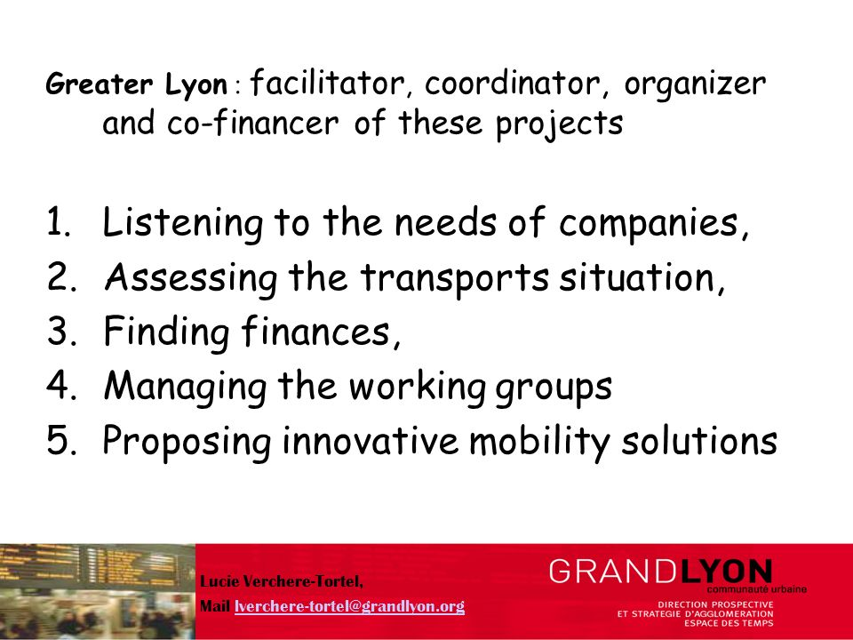 objectives : improving traffic flow within industrial estates reducing individual car use coordinating solutions to be implemented on a joint basis facilitating solutions specific to each company ECOMM 2008 Lucie Verchere-Tortel, Mail lverchere-tortel@grandlyon.orglverchere-tortel@grandlyon.org