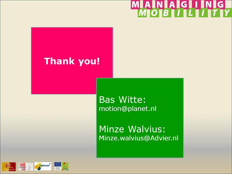 Thank you! Bas Witte: motion@planet.nl Minze Walvius: Minze.walvius@Advier.nl