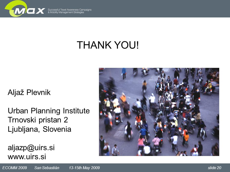 ECOMM 2009 San Sebastián 13-15th May 2009 slide 20 Aljaž Plevnik Urban Planning Institute Trnovski pristan 2 Ljubljana, Slovenia aljazp@uirs.si www.uirs.si THANK YOU!