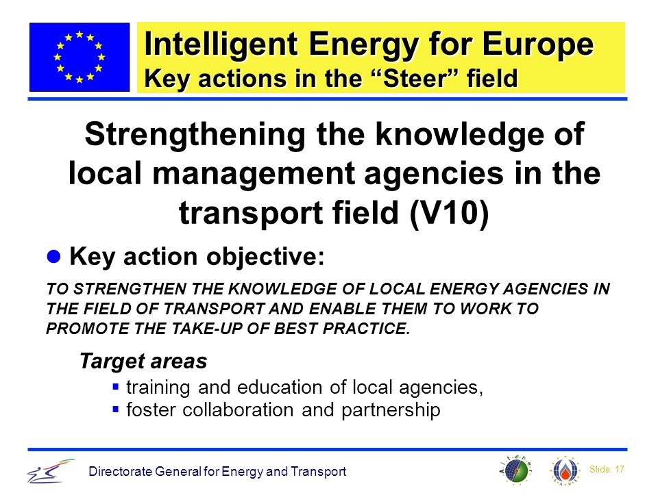 Slide: 17 Directorate General for Energy and Transport Strengthening the knowledge of local management agencies in the transport field (V10) Key actio