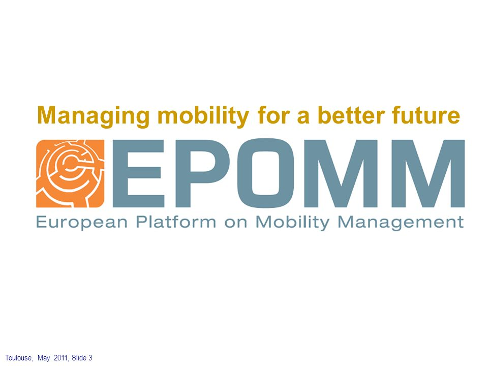 Toulouse, May 2011, Slide 3 Managing mobility for a better future