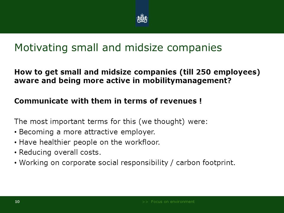 >> Focus on environment 10 Motivating small and midsize companies How to get small and midsize companies (till 250 employees) aware and being more act