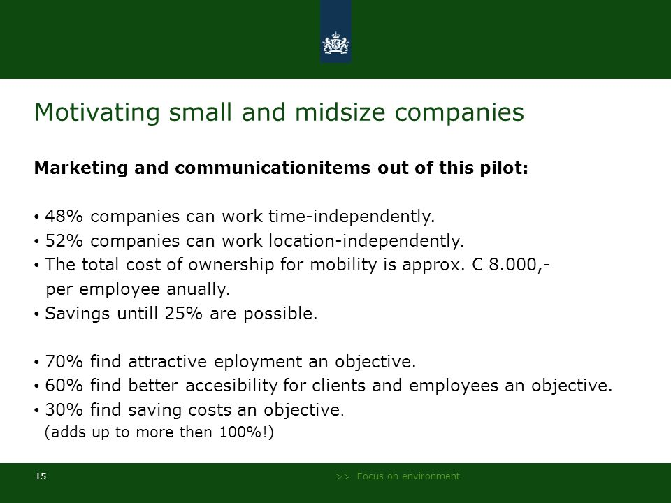 >> Focus on environment 15 Motivating small and midsize companies Marketing and communicationitems out of this pilot: 48% companies can work time-inde