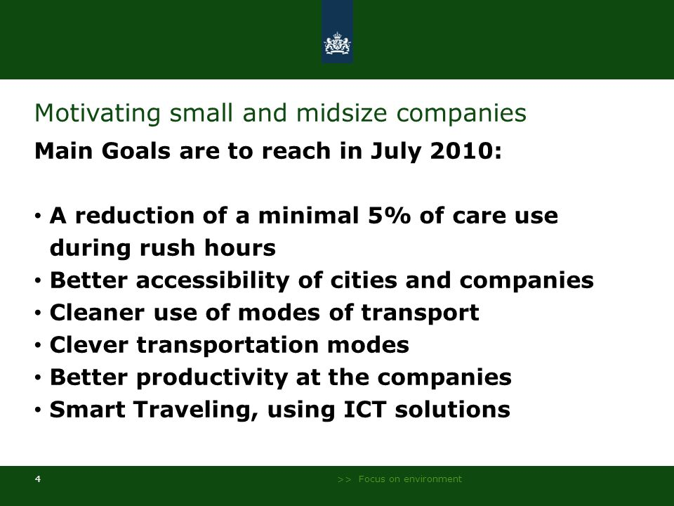 >> Focus on environment 4 Motivating small and midsize companies Main Goals are to reach in July 2010: A reduction of a minimal 5% of care use during