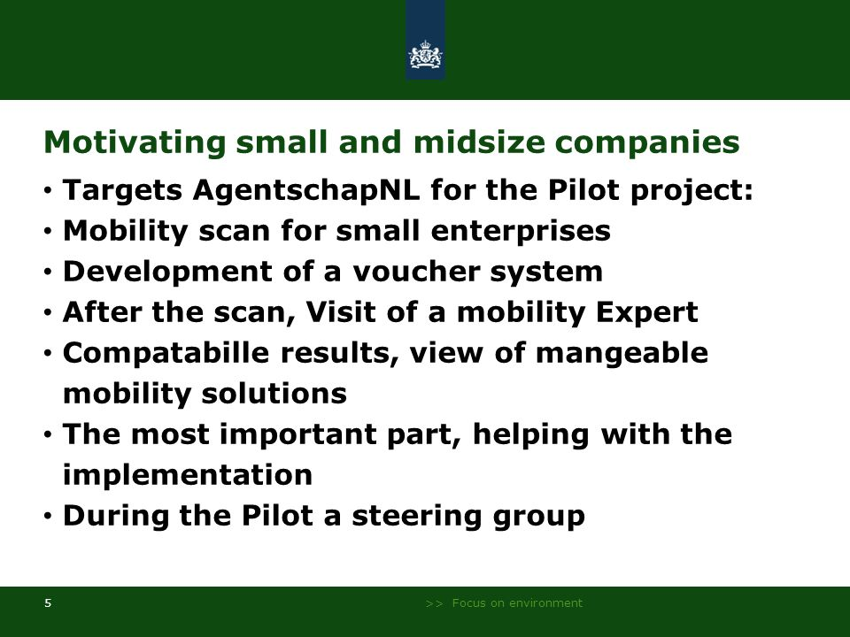 >> Focus on environment 5 Motivating small and midsize companies Targets AgentschapNL for the Pilot project: Mobility scan for small enterprises Devel