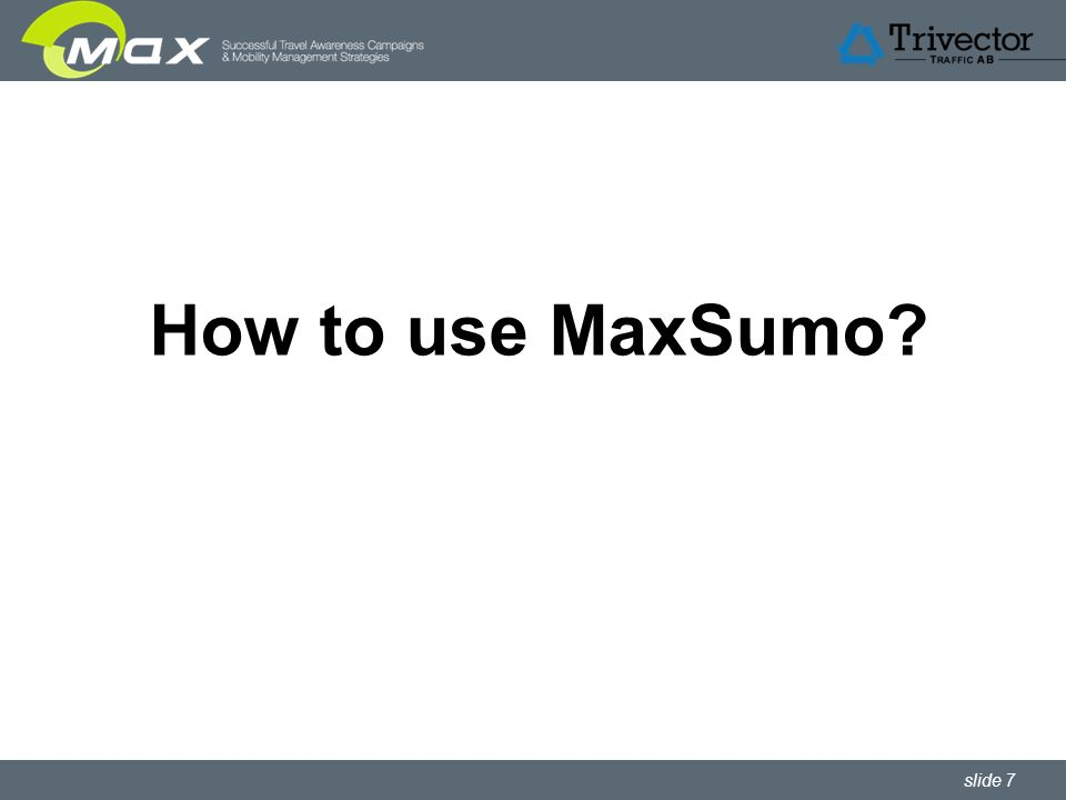 slide 7 How to use MaxSumo