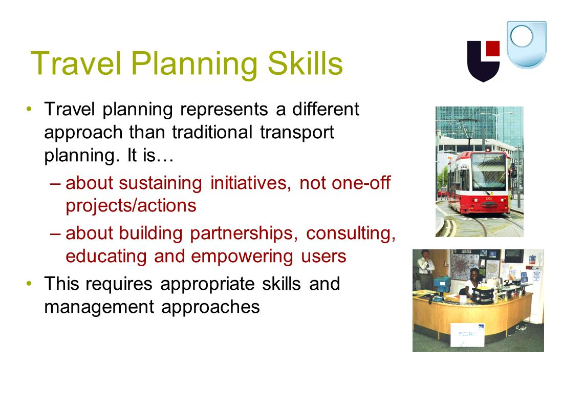 Travel Planning Skills Travel planning represents a different approach than traditional transport planning.
