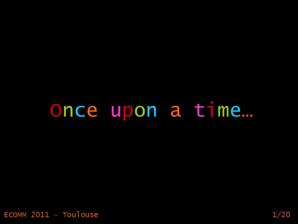 1 Once upon a time… ECOMM 2011 – Toulouse1/20