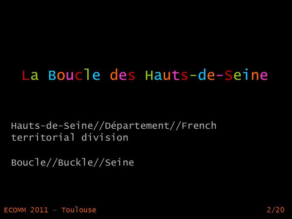 2 La Boucle des Hauts-de-Seine Hauts-de-Seine//Département//French territorial division Boucle//Buckle//Seine ECOMM 2011 – Toulouse2/20