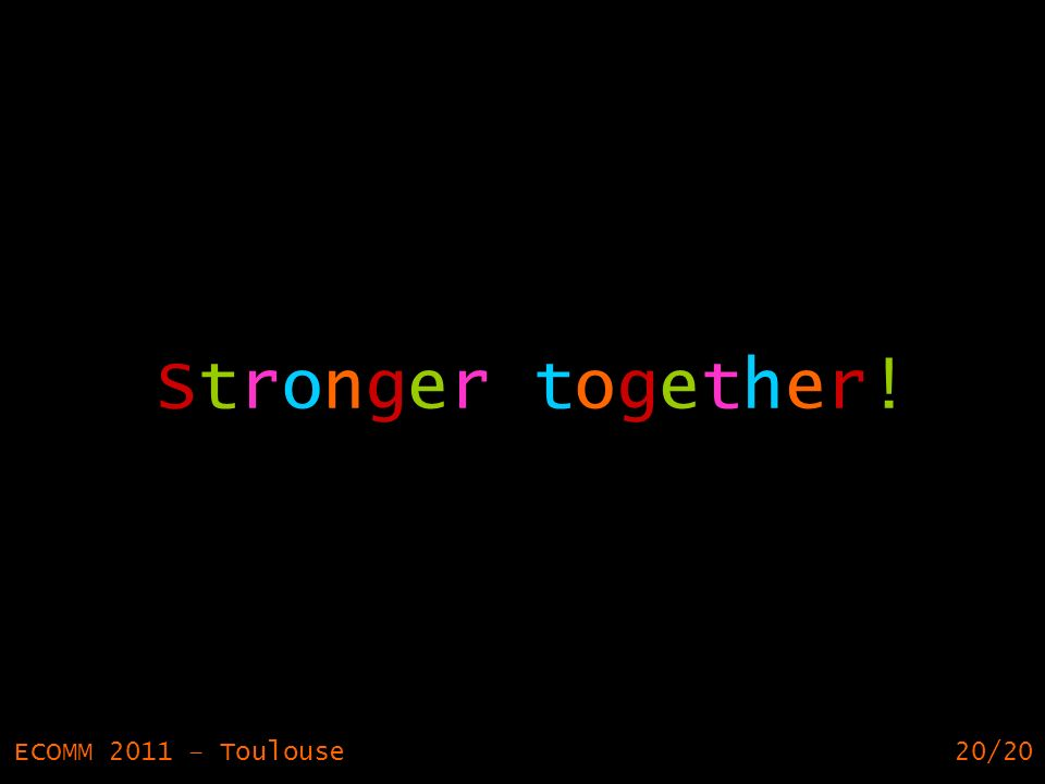 20 Stronger together! ECOMM 2011 – Toulouse20/20