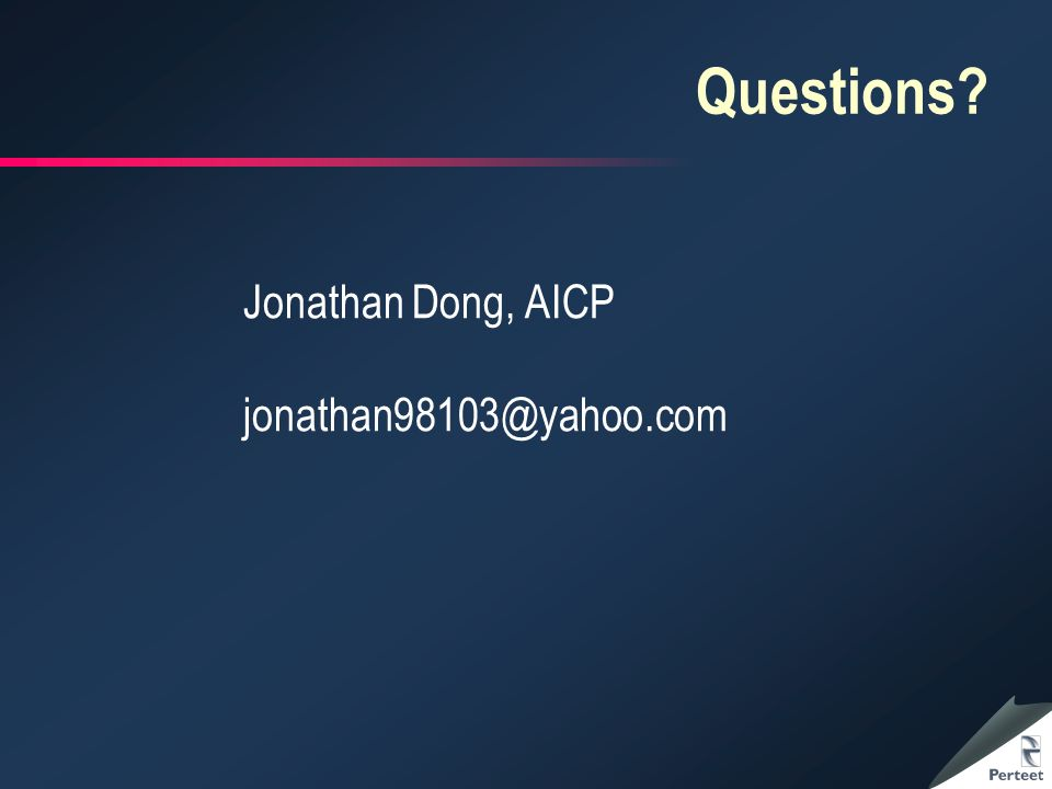 Questions? Jonathan Dong, AICP jonathan98103@yahoo.com