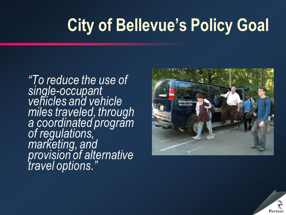 City of Bellevues Policy Goal To reduce the use of single-occupant vehicles and vehicle miles traveled, through a coordinated program of regulations, marketing, and provision of alternative travel options.