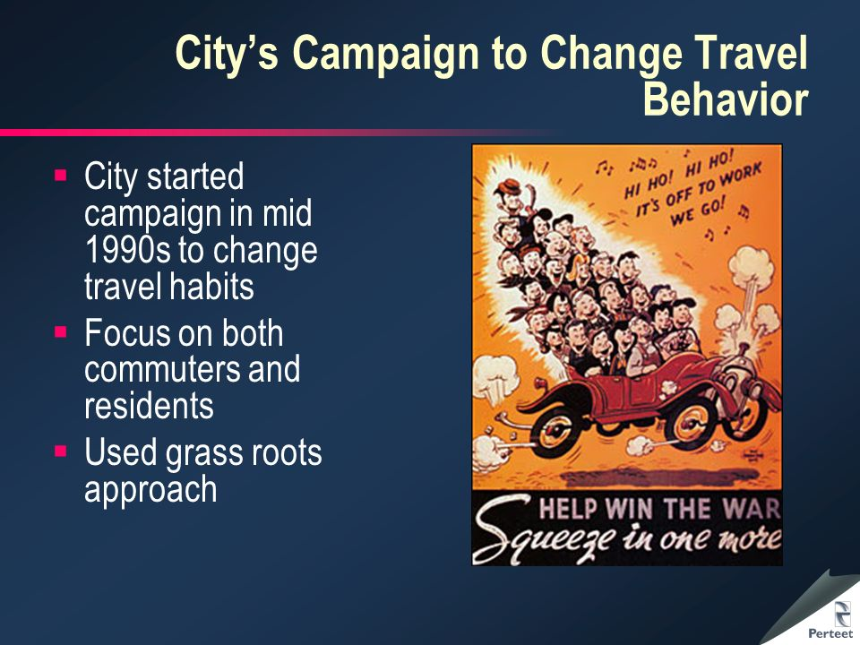 Citys Campaign to Change Travel Behavior City started campaign in mid 1990s to change travel habits Focus on both commuters and residents Used grass roots approach