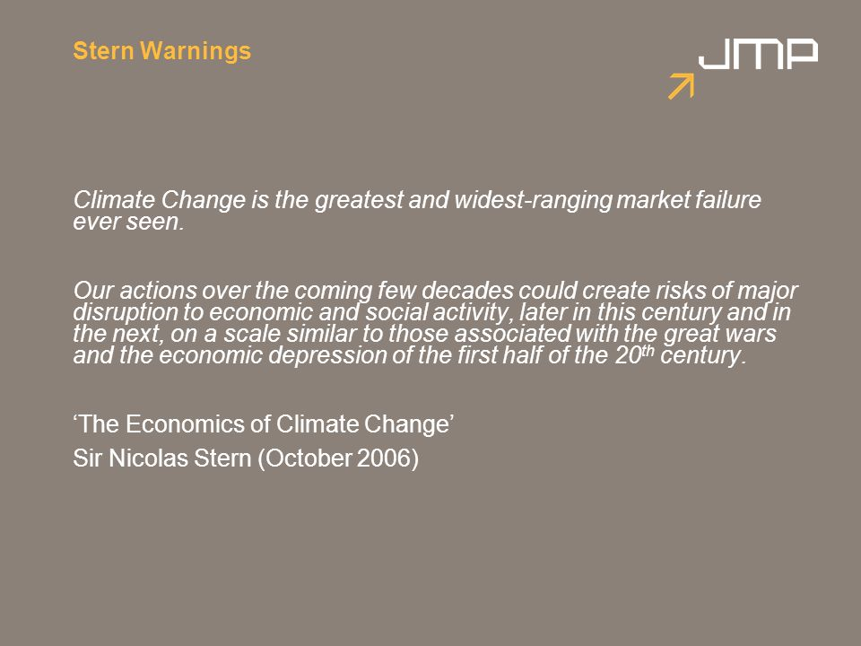 Stern Warnings Climate Change is the greatest and widest-ranging market failure ever seen.