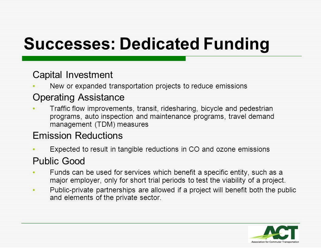 Successes: Dedicated Funding Capital Investment New or expanded transportation projects to reduce emissions Operating Assistance Traffic flow improvem