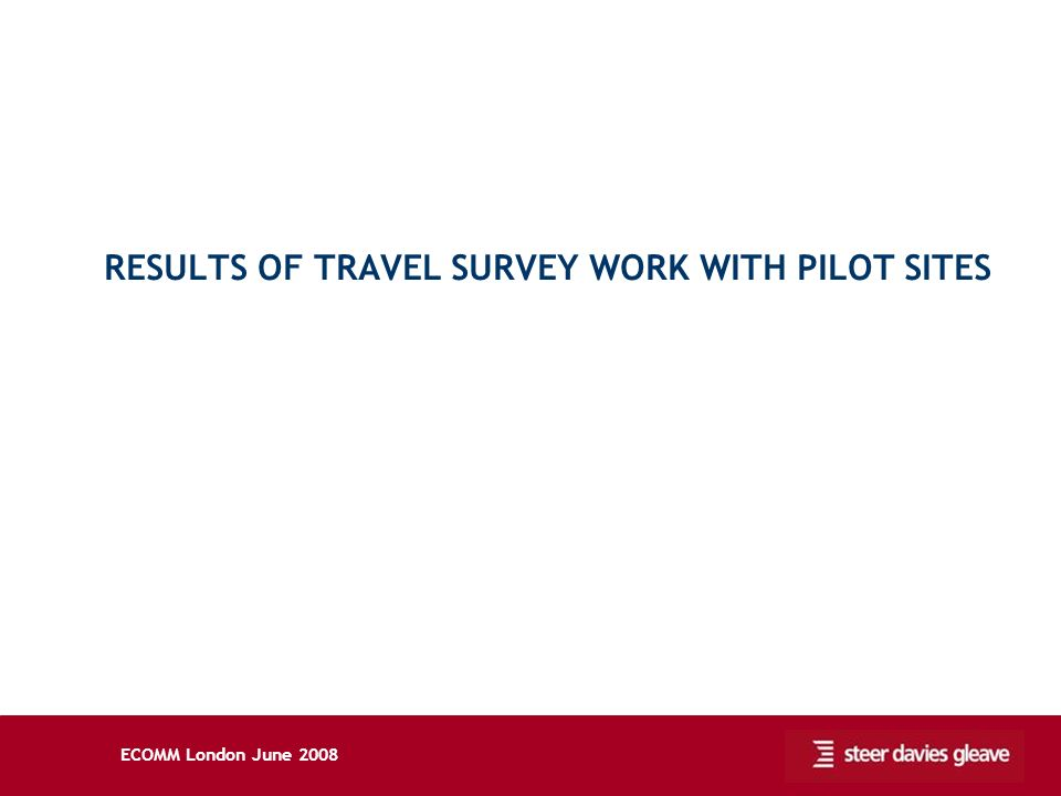ECOMM London June 2008 RESULTS OF TRAVEL SURVEY WORK WITH PILOT SITES