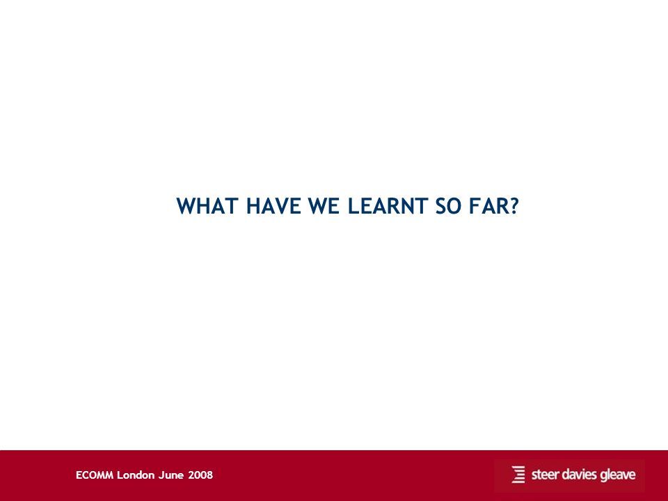 ECOMM London June 2008 WHAT HAVE WE LEARNT SO FAR