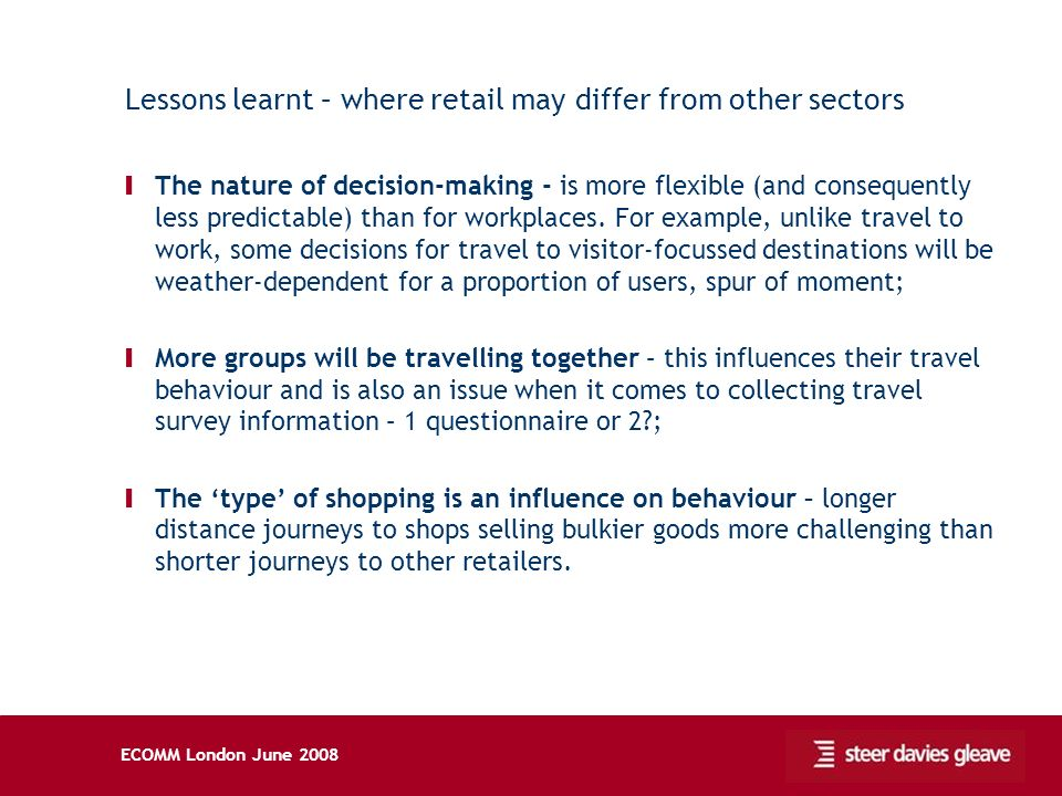 Lessons learnt – where retail may differ from other sectors Ι The nature of decision-making - is more flexible (and consequently less predictable) tha