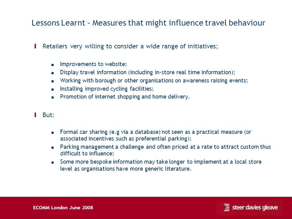 ECOMM London June 2008 Lessons Learnt – Measures that might influence travel behaviour Ι Retailers very willing to consider a wide range of initiative