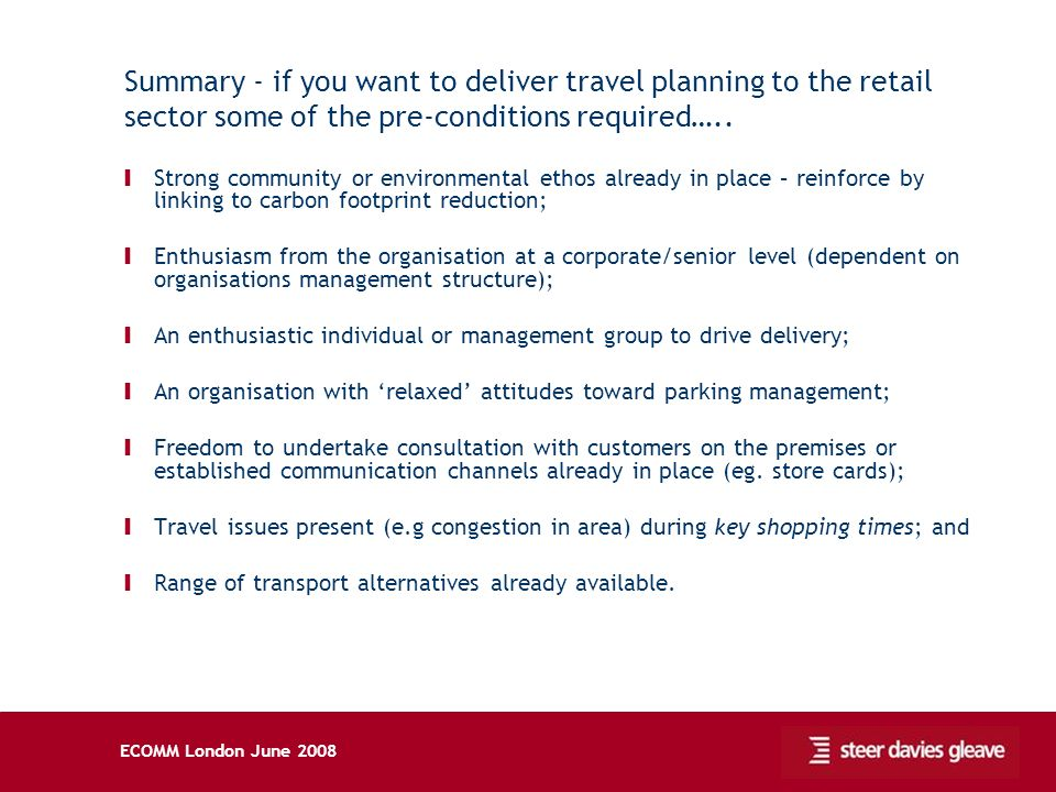 ECOMM London June 2008 Summary - if you want to deliver travel planning to the retail sector some of the pre-conditions required….. Ι Strong community
