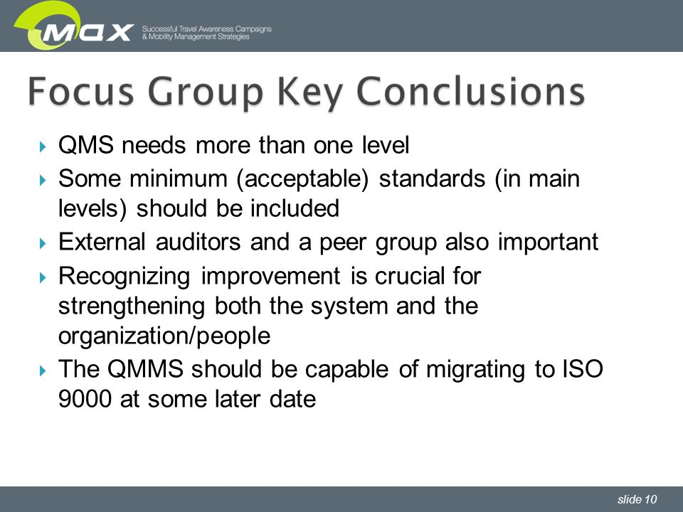 slide 10 QMS needs more than one level Some minimum (acceptable) standards (in main levels) should be included External auditors and a peer group also