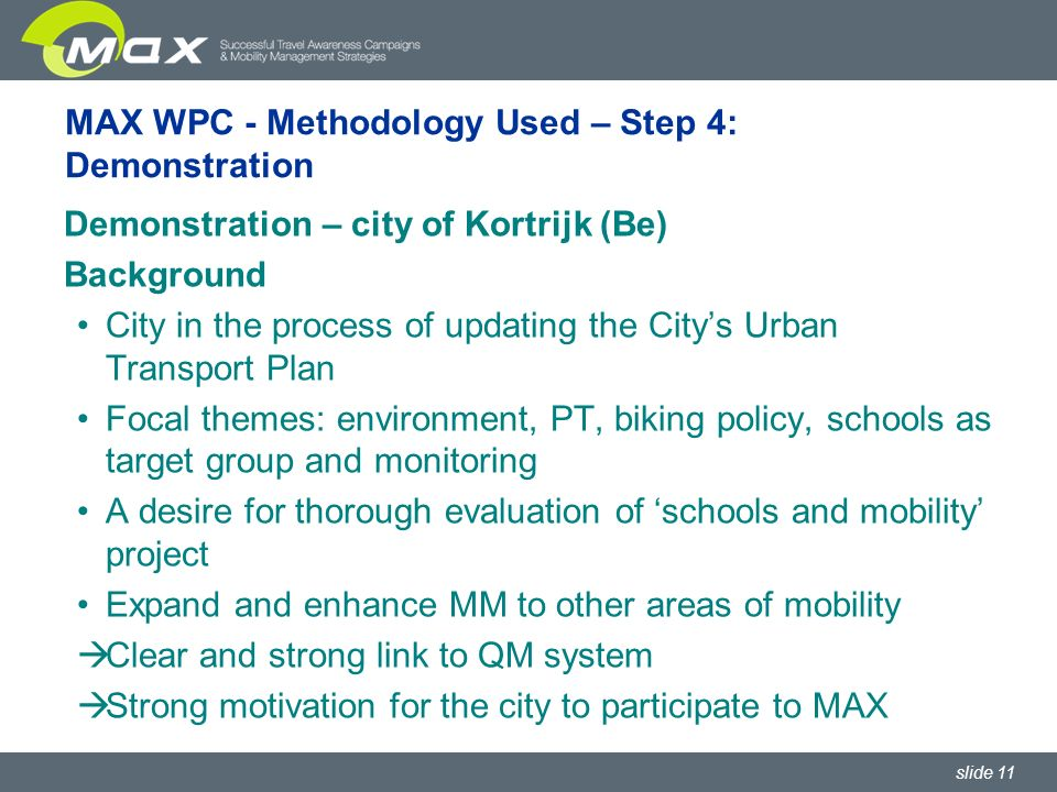 slide 11 MAX WPC - Methodology Used – Step 4: Demonstration Demonstration – city of Kortrijk (Be) Background City in the process of updating the Citys