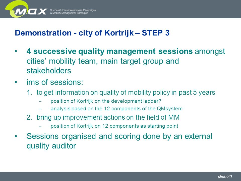slide 20 Demonstration - city of Kortrijk – STEP 3 4 successive quality management sessions amongst cities mobility team, main target group and stakeh