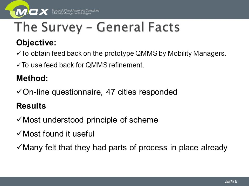 slide 6 Objective: To obtain feed back on the prototype QMMS by Mobility Managers. To use feed back for QMMS refinement. Method: On-line questionnaire