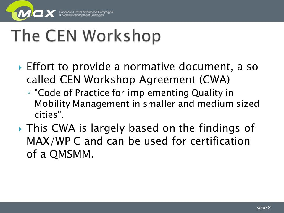 slide 8 Effort to provide a normative document, a so called CEN Workshop Agreement (CWA)