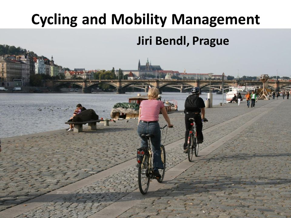 Cycling and Mobility Management Jiri Bendl, Prague